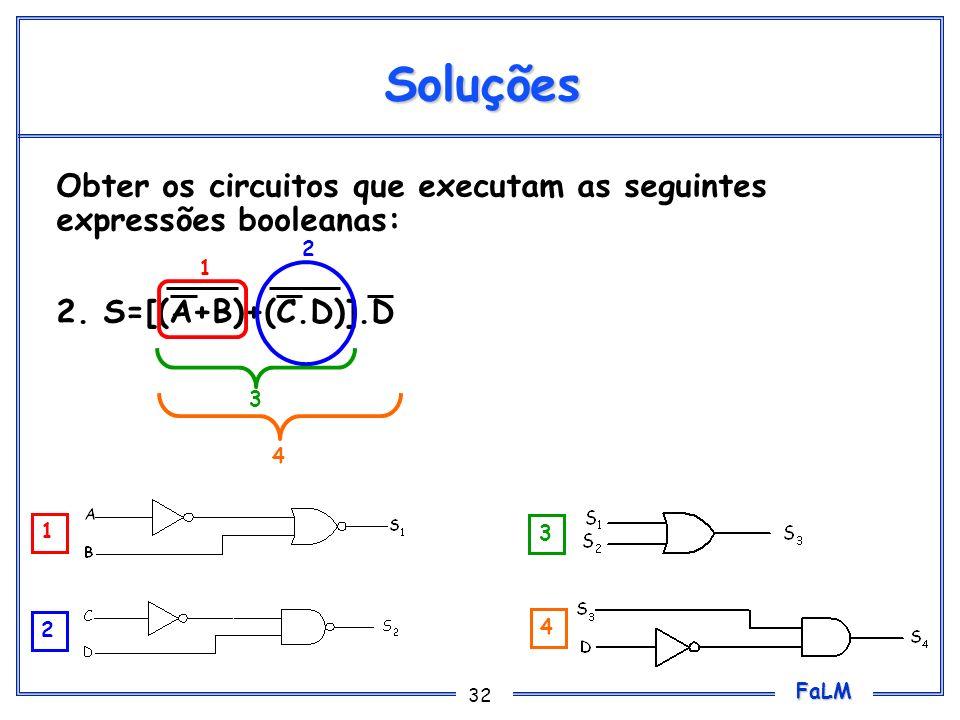 Soluções Obter os circuitos que executam as seguintes expressões booleanas: 2. S=[(A+B)+(C.D)].D. 2.